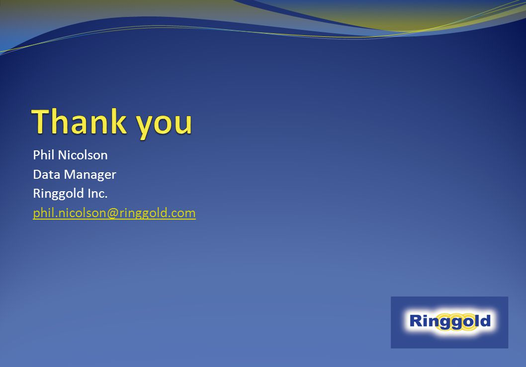 Thank you Phil Nicolson Data Manager Ringgold Inc.