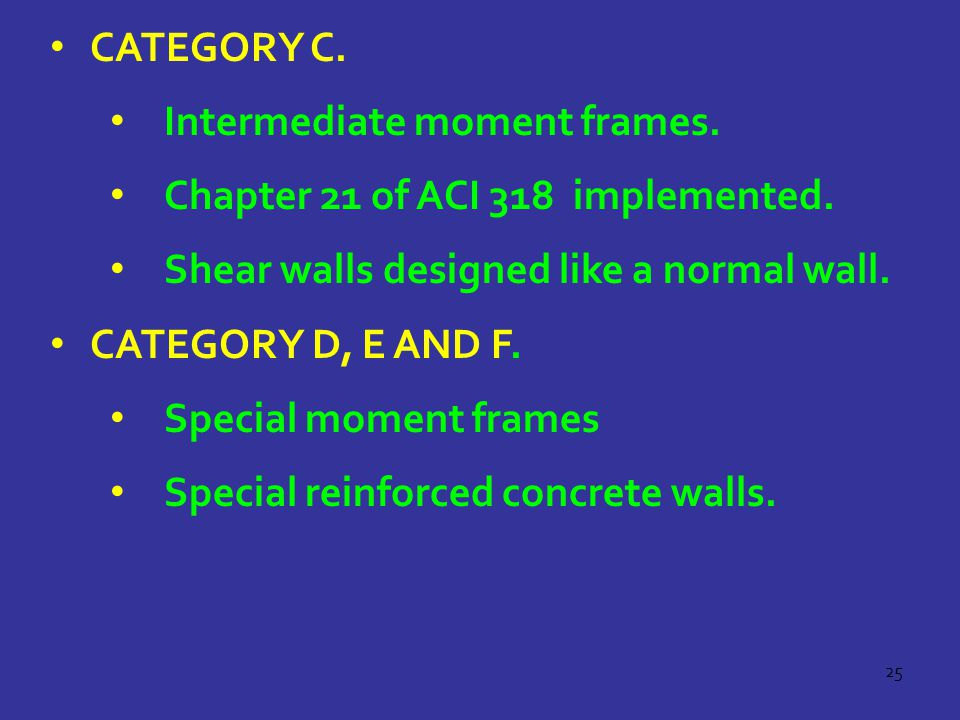 Category C. Intermediate moment frames. Chapter 21 of ACI 318 implemented. Shear walls designed like a normal wall.