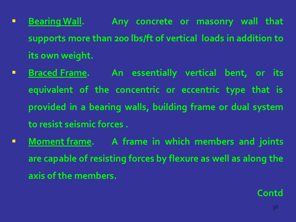Bearing Wall. Any concrete or masonry wall that supports more than 200 lbs/ft of vertical loads in addition to its own weight.