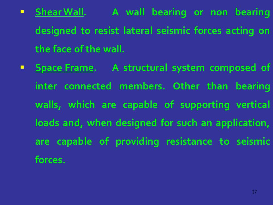 Shear Wall. A wall bearing or non bearing designed to resist lateral seismic forces acting on the face of the wall.