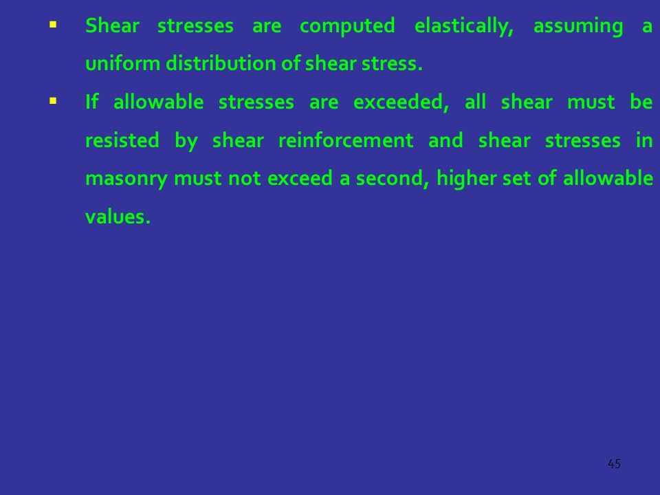 Shear stresses are computed elastically, assuming a uniform distribution of shear stress.