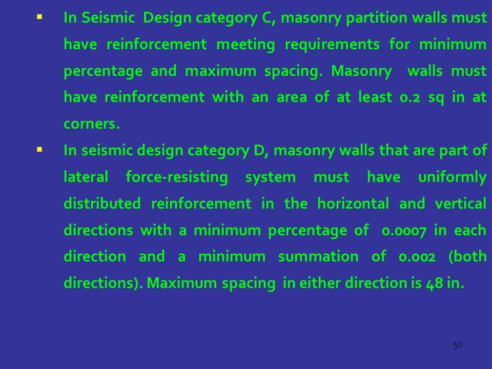 In Seismic Design category C, masonry partition walls must have reinforcement meeting requirements for minimum percentage and maximum spacing. Masonry walls must have reinforcement with an area of at least 0.2 sq in at corners.