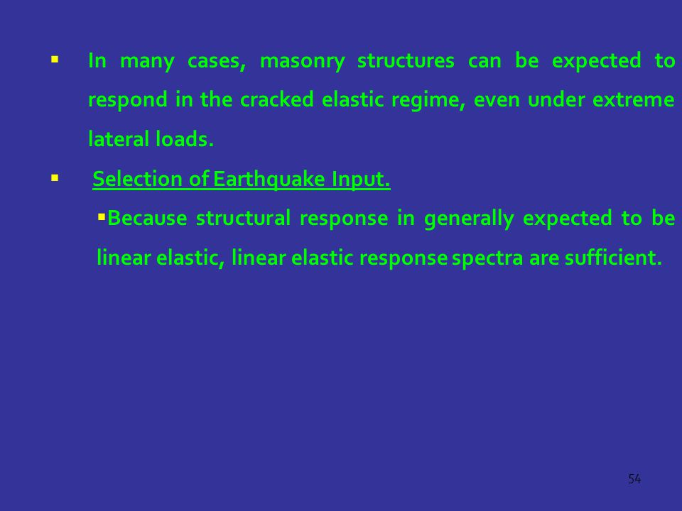 In many cases, masonry structures can be expected to respond in the cracked elastic regime, even under extreme lateral loads.