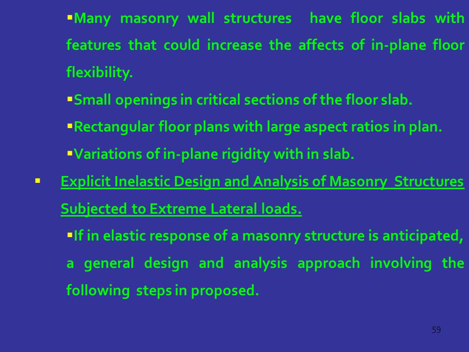 Many masonry wall structures have floor slabs with features that could increase the affects of in-plane floor flexibility.