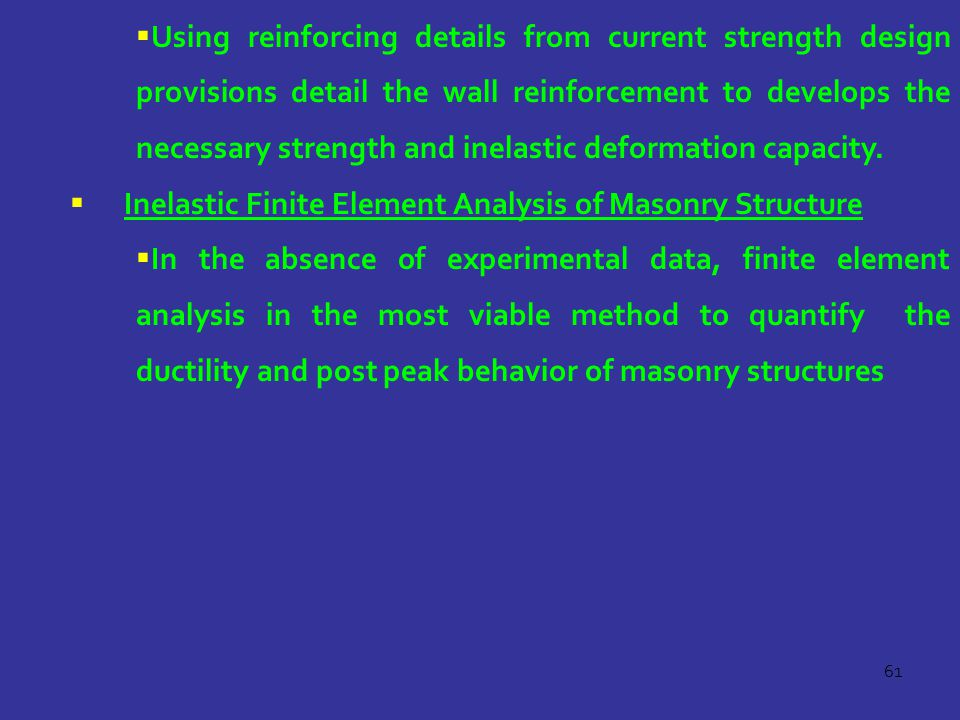 Using reinforcing details from current strength design provisions detail the wall reinforcement to develops the necessary strength and inelastic deformation capacity.