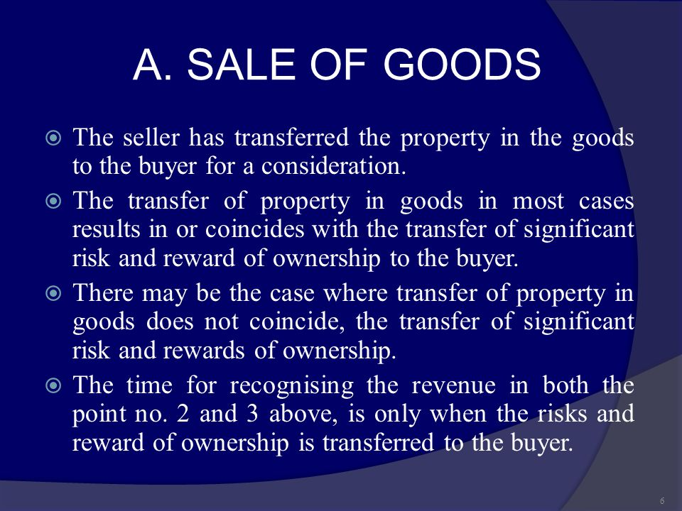 A. SALE OF GOODS The seller has transferred the property in the goods to the buyer for a consideration.