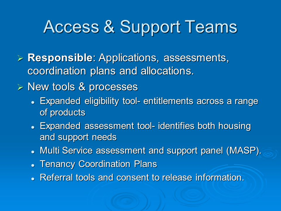Access & Support Teams Responsible: Applications, assessments, coordination plans and allocations. New tools & processes.