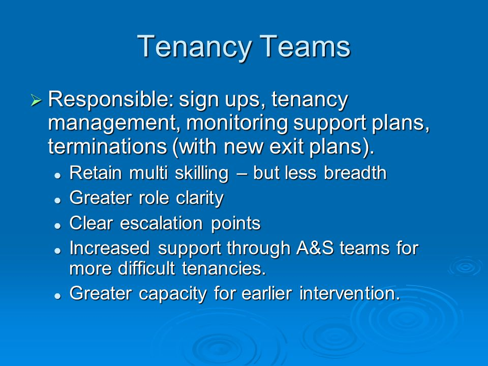 Tenancy Teams Responsible: sign ups, tenancy management, monitoring support plans, terminations (with new exit plans).