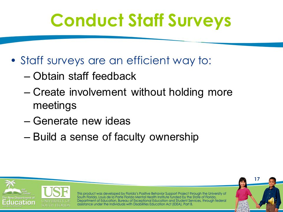 Conduct Staff Surveys Staff surveys are an efficient way to: