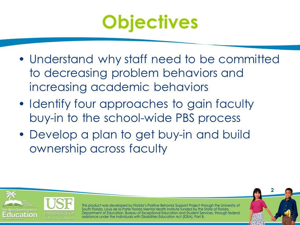 Objectives Understand why staff need to be committed to decreasing problem behaviors and increasing academic behaviors.