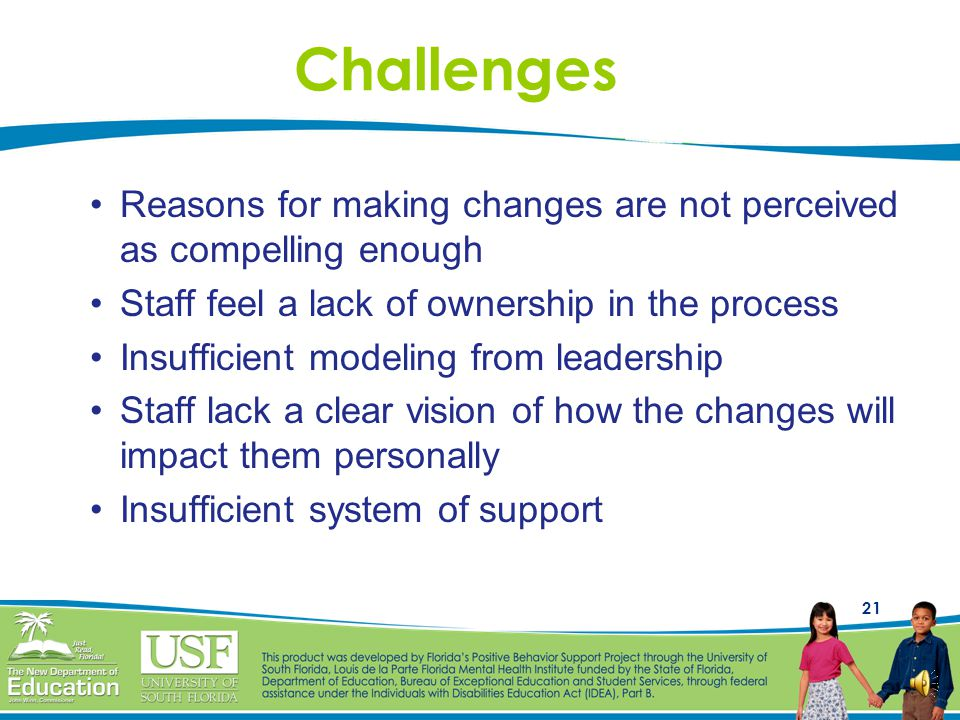 Challenges Reasons for making changes are not perceived as compelling enough. Staff feel a lack of ownership in the process.