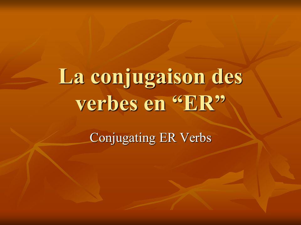La conjugaison des verbes en ER