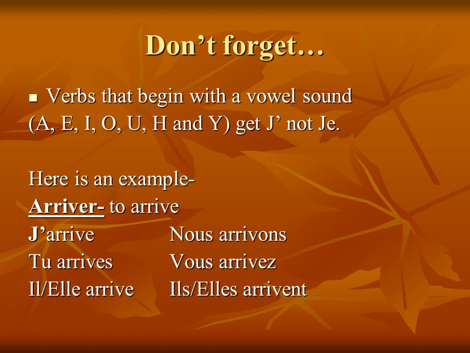 Don't forget… Verbs that begin with a vowel sound