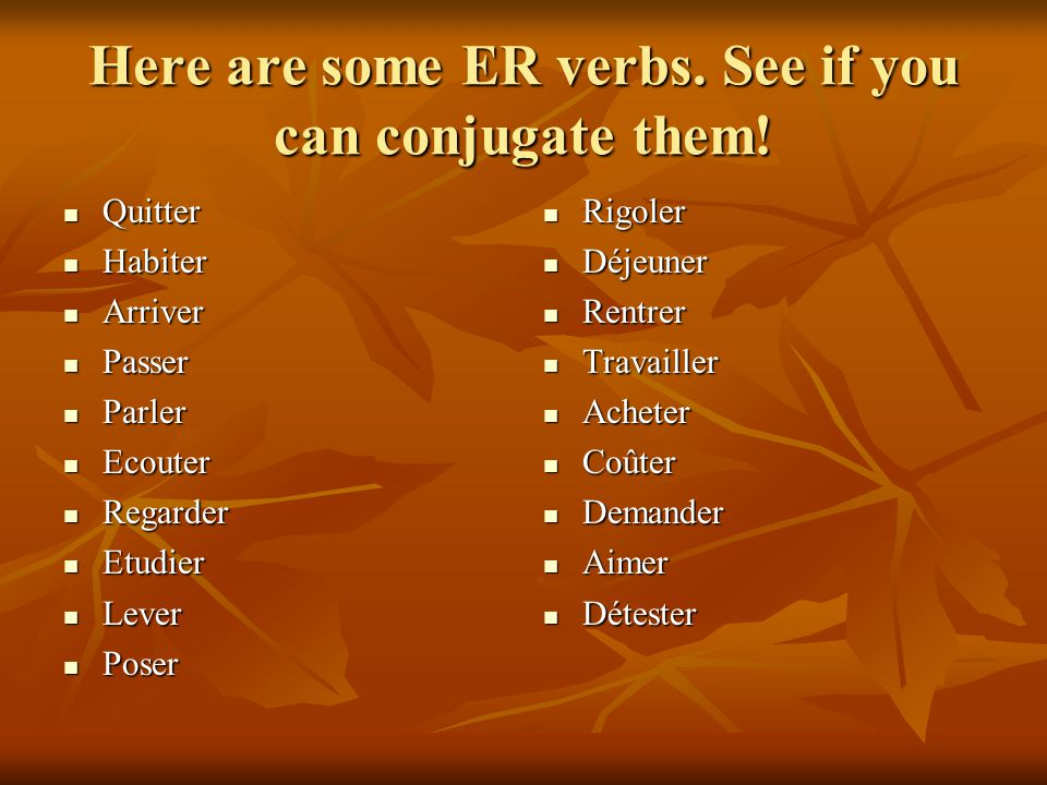 Here are some ER verbs. See if you can conjugate them!