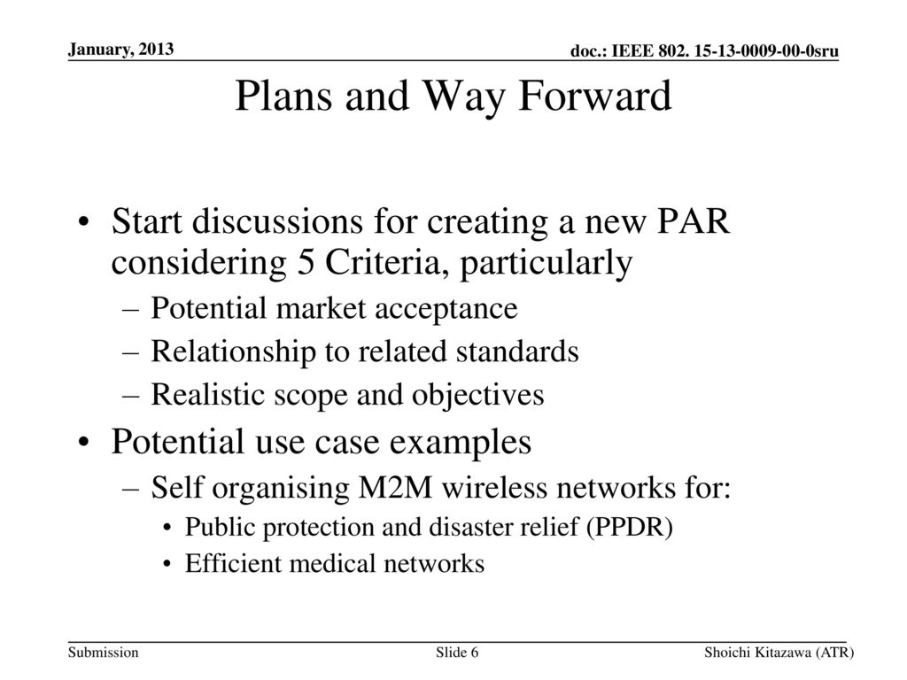 January, 2013 Plans and Way Forward. Start discussions for creating a new PAR considering 5 Criteria, particularly.