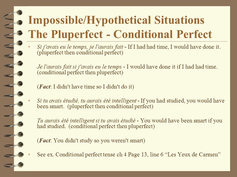 Impossible/Hypothetical Situations The Pluperfect - Conditional Perfect