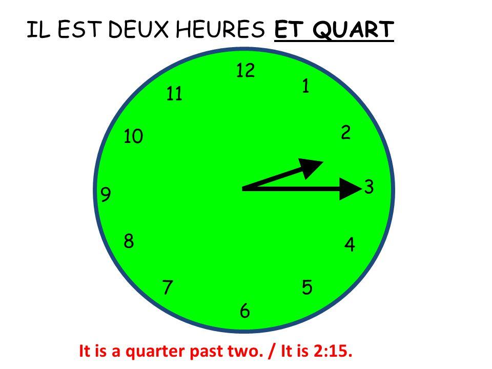 IL EST DEUX HEURES ET QUART 12 1 11 2 10 3 9 8 4 7 5 6