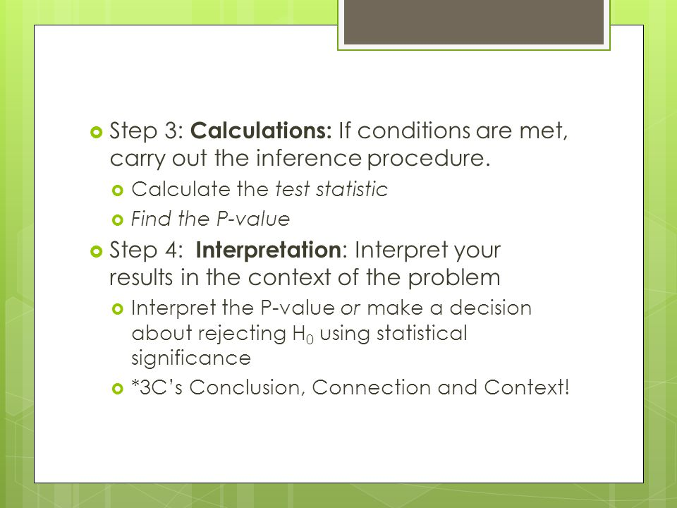 Step 3: Calculations: If conditions are met, carry out the inference procedure.