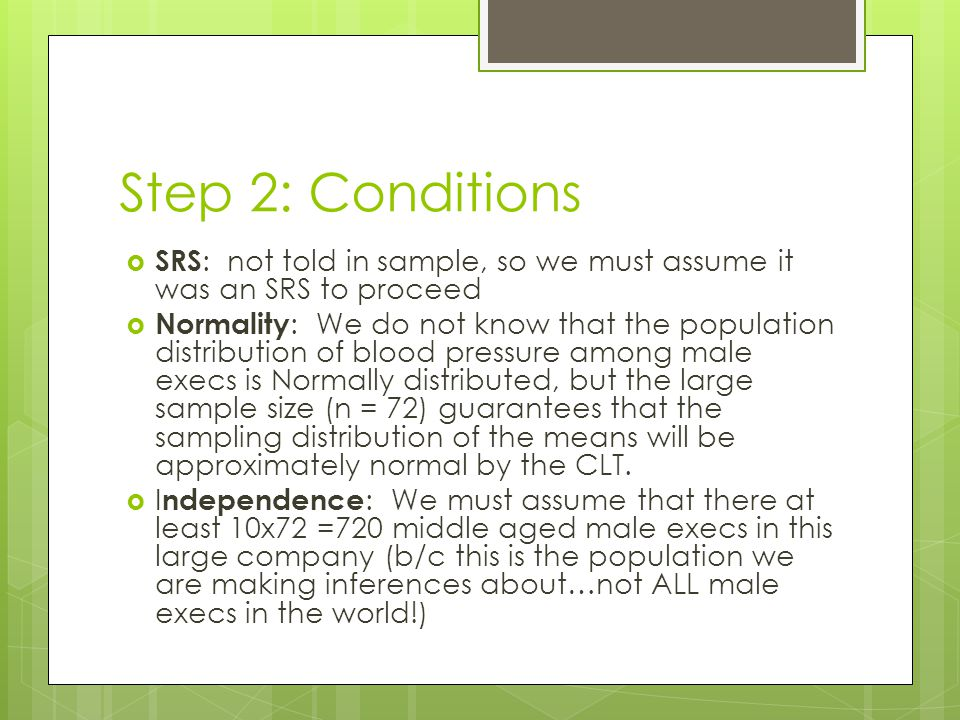 Step 2: Conditions SRS: not told in sample, so we must assume it was an SRS to proceed.