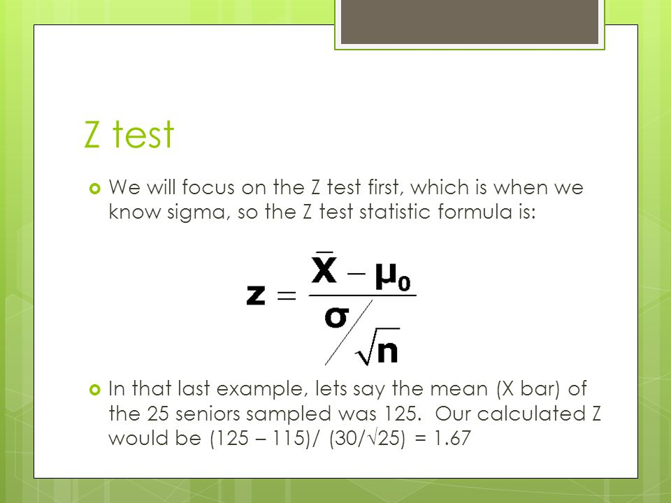 Z test We will focus on the Z test first, which is when we know sigma, so the Z test statistic formula is: