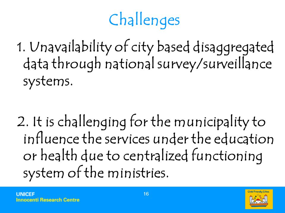 Challenges 1. Unavailability of city based disaggregated data through national survey/surveillance systems.