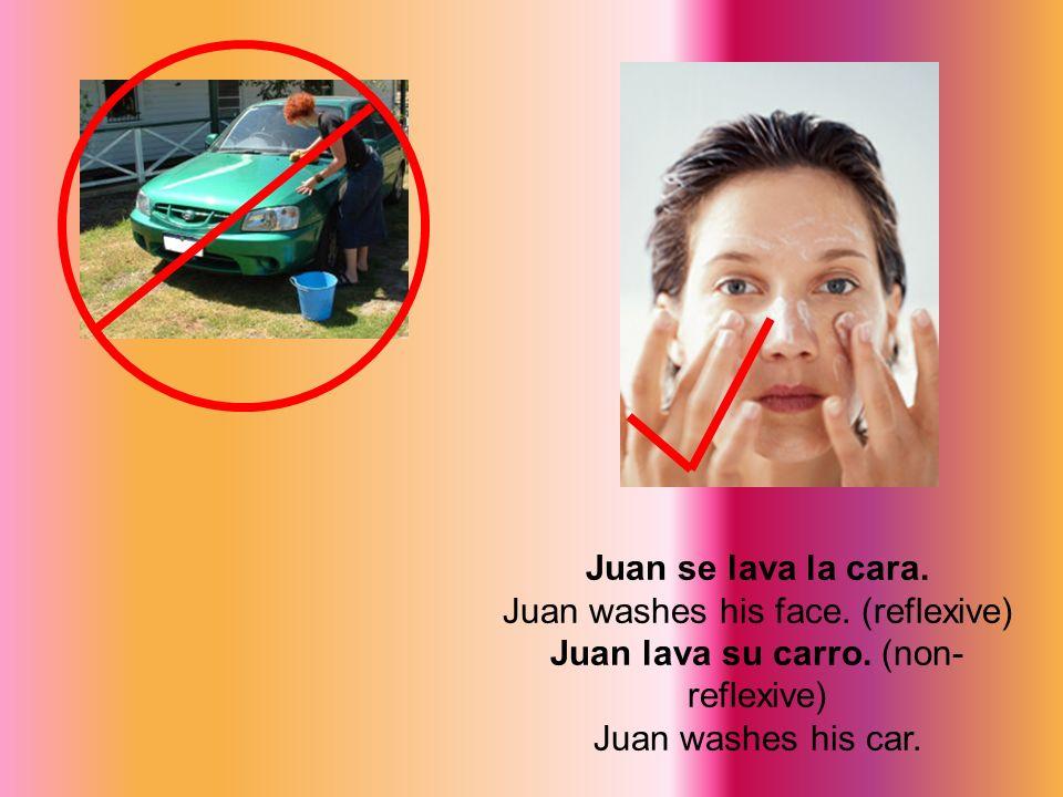 Juan se lava la cara. Juan washes his face. (reflexive)