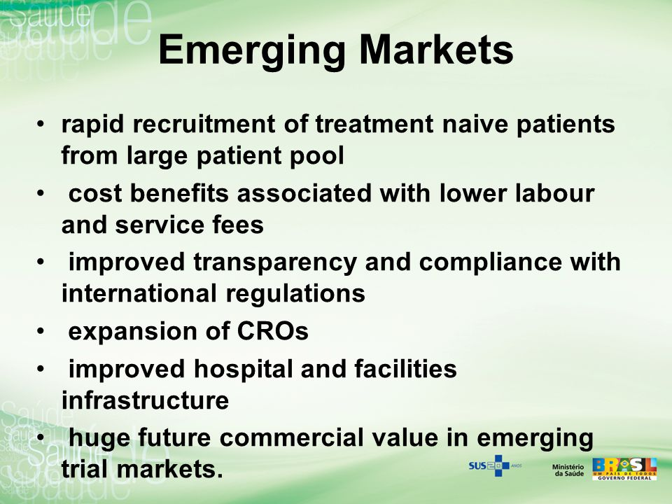 Emerging Markets rapid recruitment of treatment naive patients from large patient pool. cost benefits associated with lower labour and service fees.