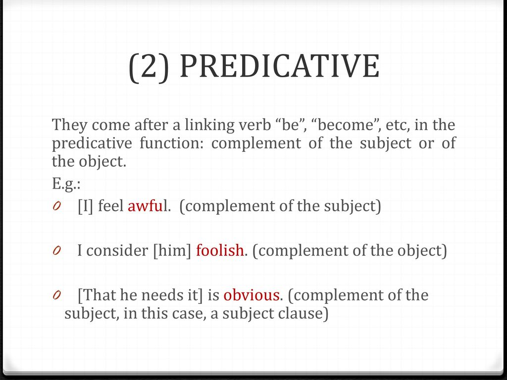 (2) PREDICATIVE They come after a linking verb be , become , etc, in the predicative function: complement of the subject or of the object.