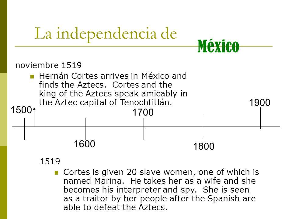La independencia de México 1900 1500 1700 1600 1800 noviembre 1519
