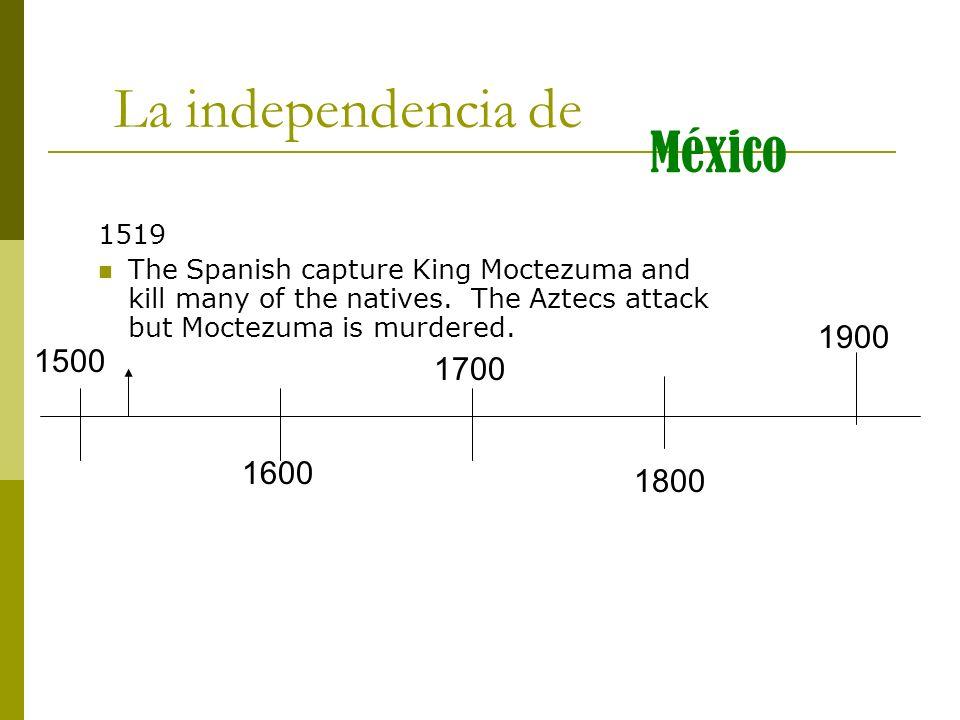 La independencia de México 1900 1500 1700 1600 1800 1519