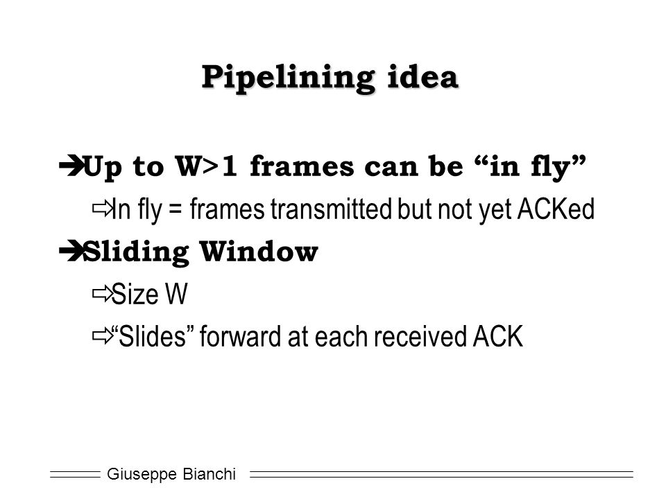 Pipelining idea Up to W>1 frames can be in fly