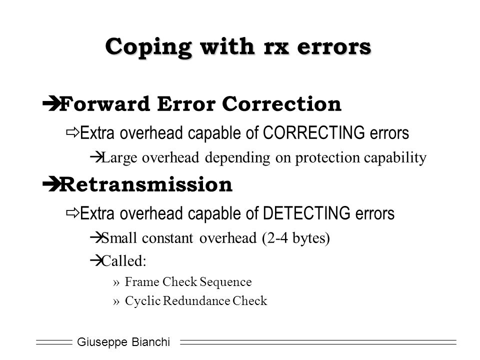 Coping with rx errors Forward Error Correction Retransmission