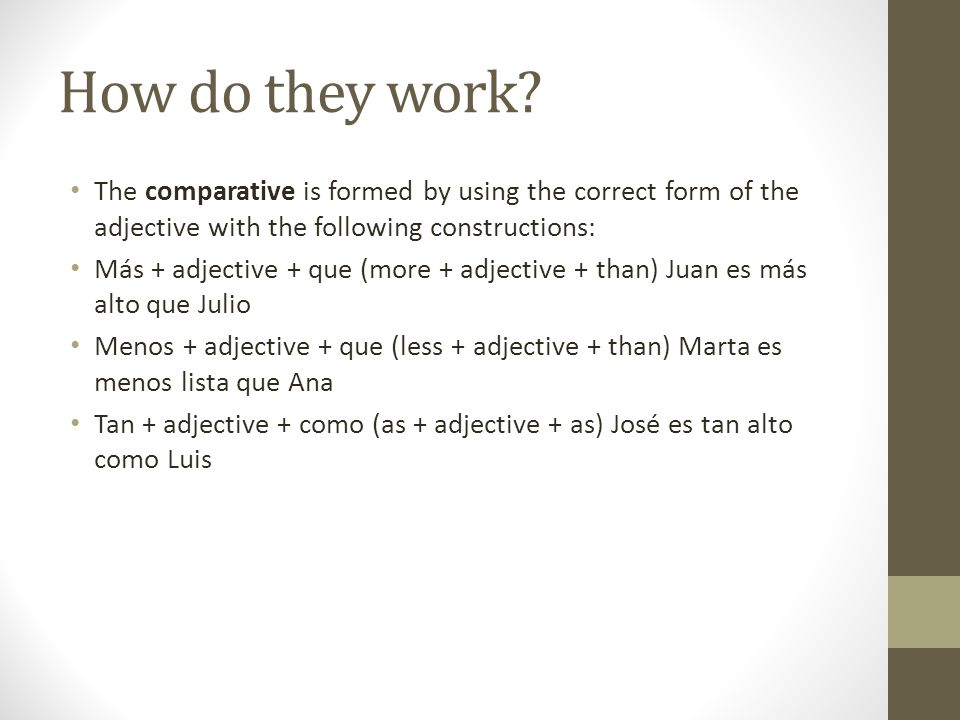 How do they work The comparative is formed by using the correct form of the adjective with the following constructions: