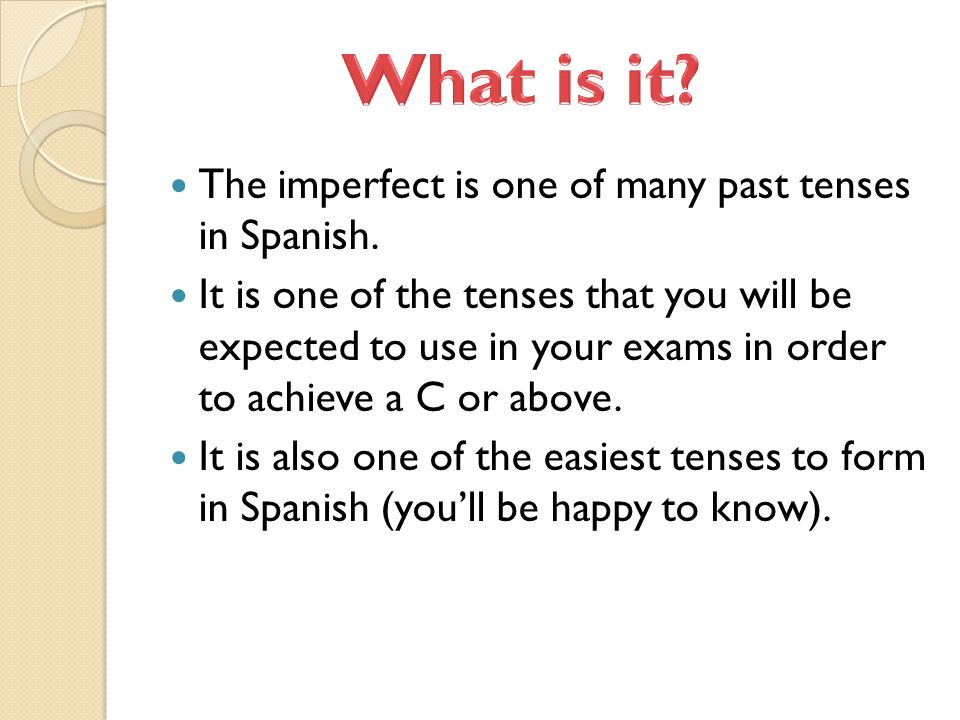 What is it The imperfect is one of many past tenses in Spanish.
