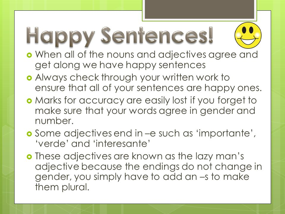 Happy Sentences! When all of the nouns and adjectives agree and get along we have happy sentences.