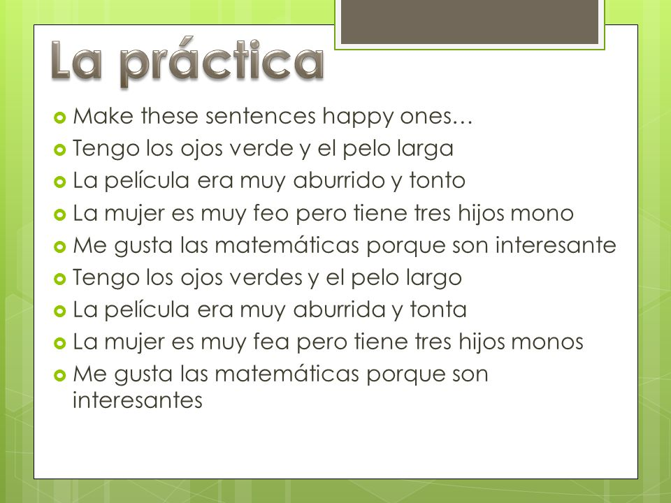 La práctica Make these sentences happy ones…