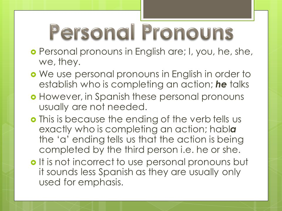 Personal PronounsPersonal pronouns in English are; I, you, he, she, we, they.