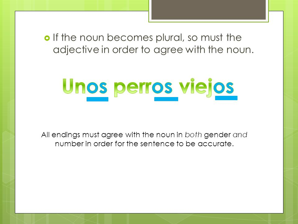 If the noun becomes plural, so must the adjective in order to agree with the noun.