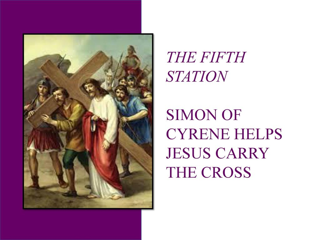 THE FIFTH STATION SIMON OF CYRENE HELPS JESUS CARRY THE CROSS