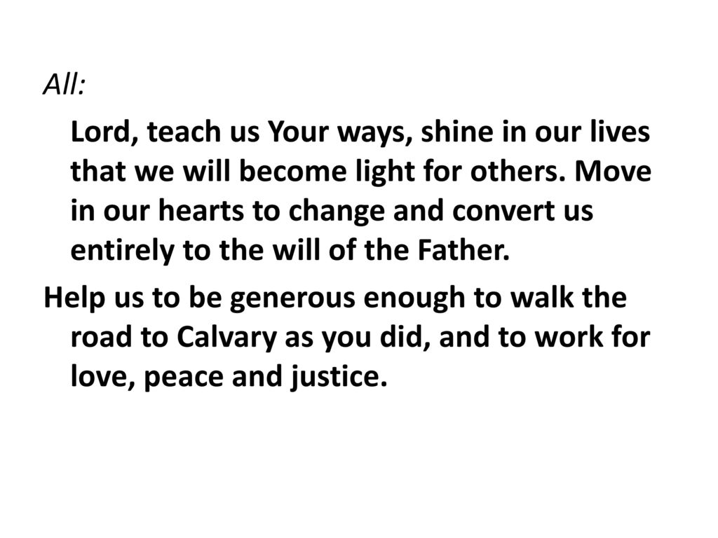 All: Lord, teach us Your ways, shine in our lives that we will become light for others.
