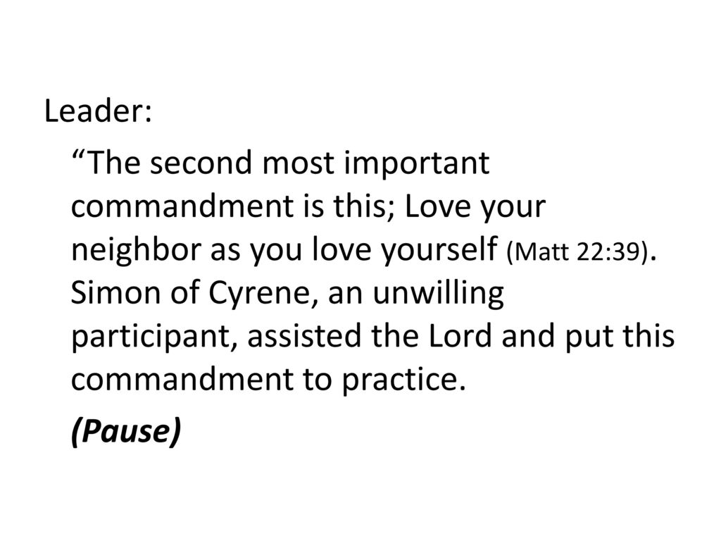 Leader: The second most important commandment is this; Love your neighbor as you love yourself (Matt 22:39).