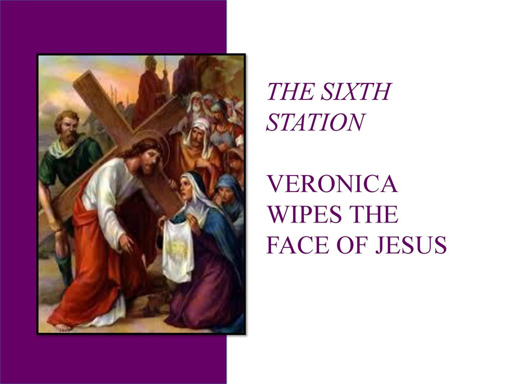 THE SIXTH STATION VERONICA WIPES THE FACE OF JESUS