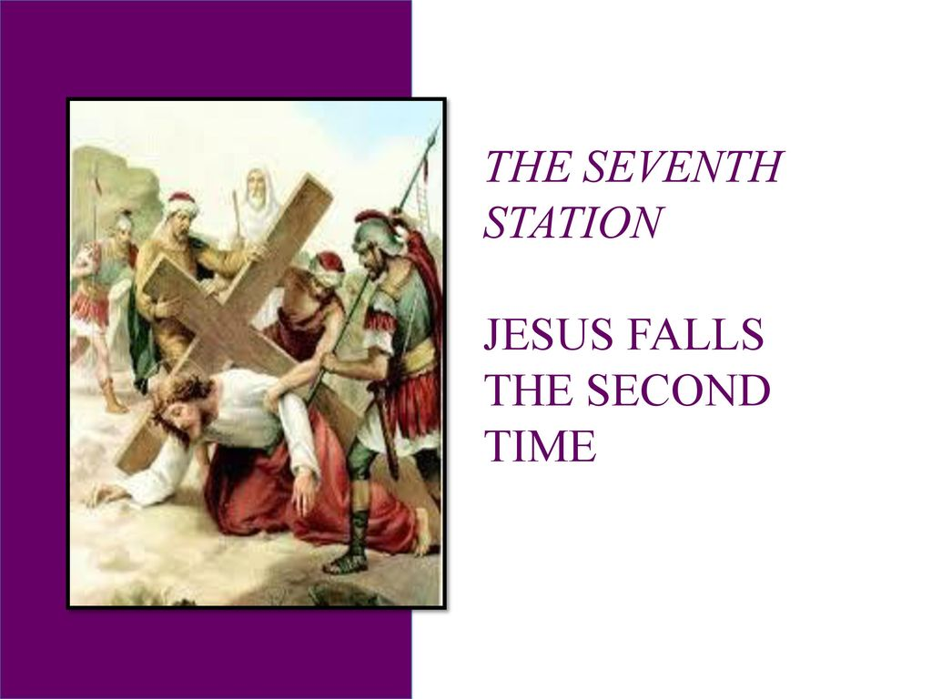 THE SEVENTH STATION JESUS FALLS THE SECOND TIME