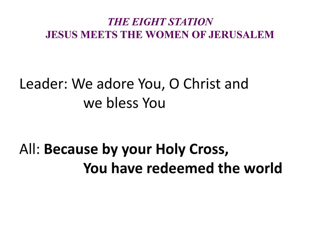 THE EIGHT STATION JESUS MEETS THE WOMEN OF JERUSALEM