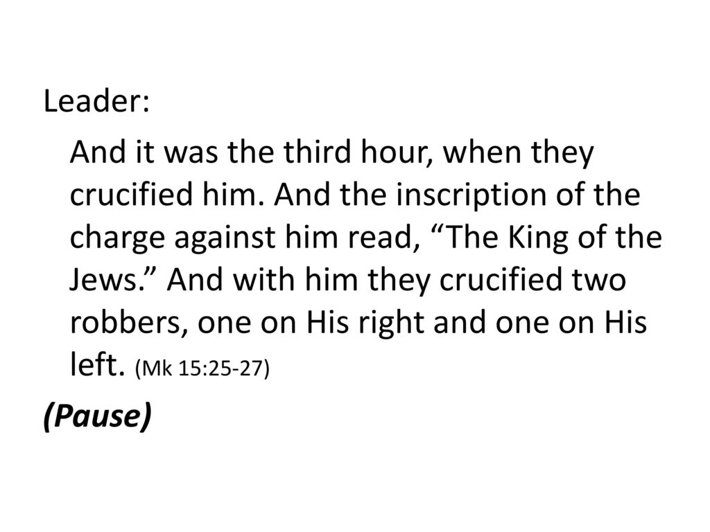 Leader: And it was the third hour, when they crucified him