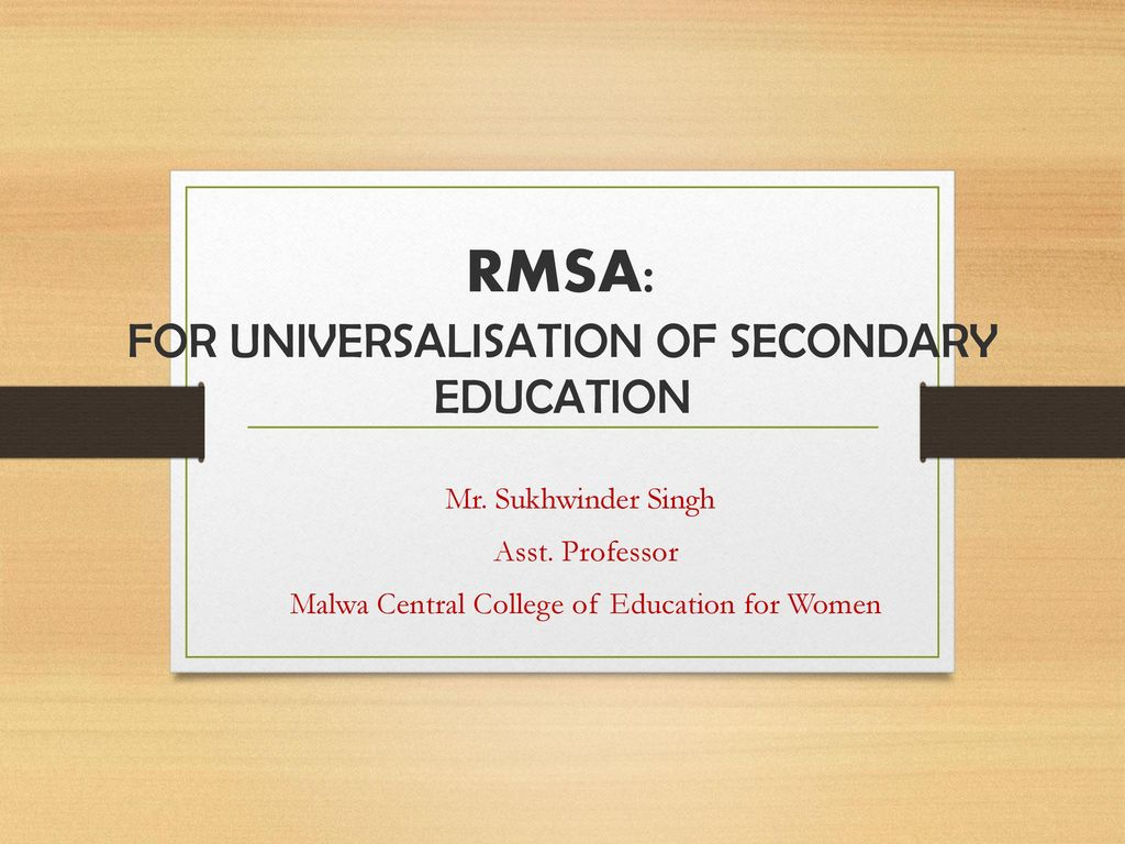 RMSA: FOR UNIVERSALISATION OF SECONDARY EDUCATION
