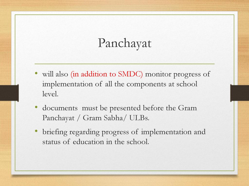 Panchayat will also (in addition to SMDC) monitor progress of implementation of all the components at school level.