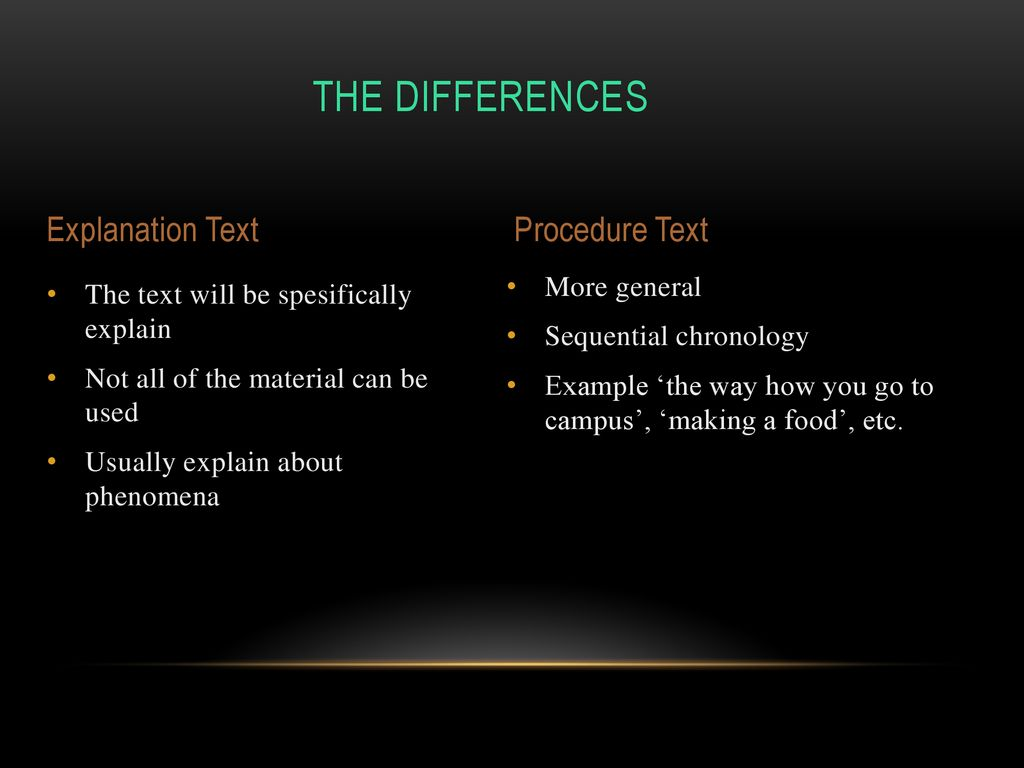 The differences Explanation Text Procedure Text More general