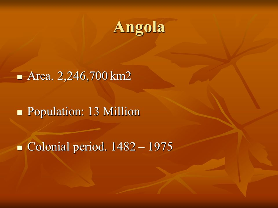 Angola Area. 2,246,700 km2 Population: 13 Million
