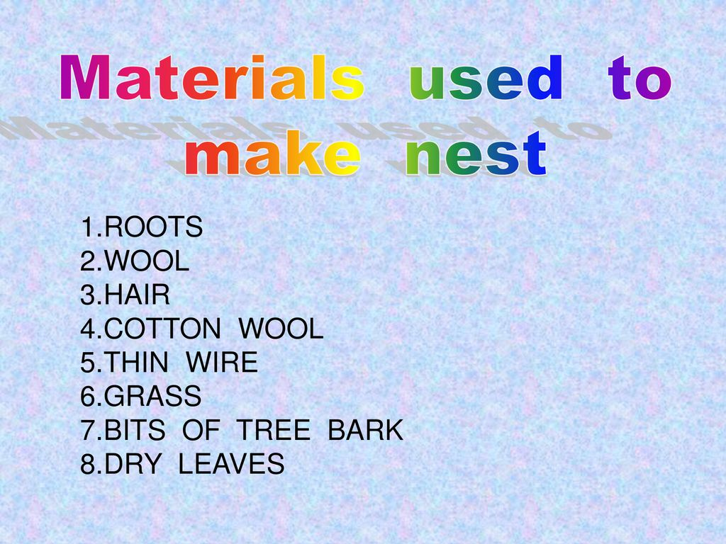 Materials used to make nest 1.ROOTS 2.WOOL 3.HAIR 4.COTTON WOOL